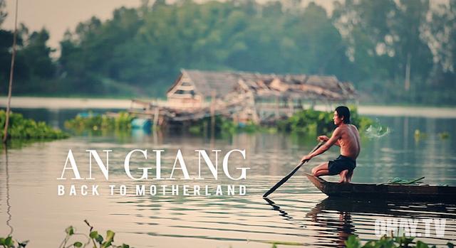 Video tuyệt đẹp về An Giang - Back to motherland