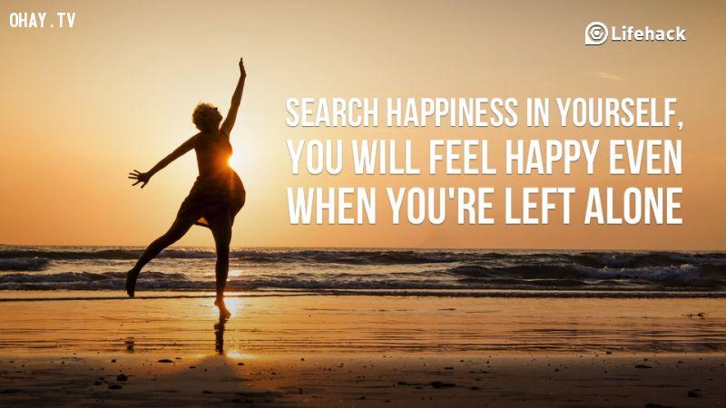 Bạn sẽ cảm thấy hạnh phúc thậm chí bạn chỉ có một mình..