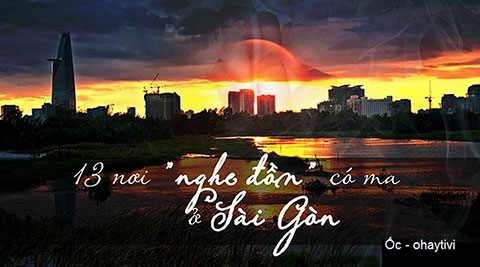 13 địa điểm được đồn đại có ma ở Sài Gòn.