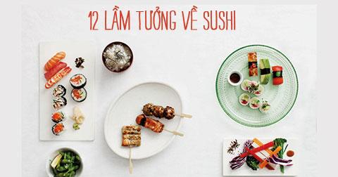12 lầm tưởng về sushi bạn nên biết