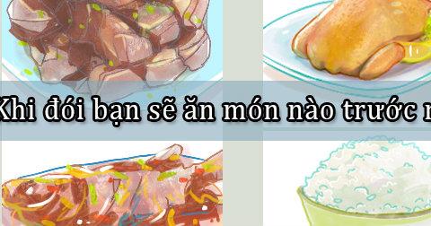 Bạn chọn ăn món nào đầu tiên khi đói?