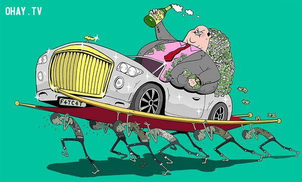 Sự giàu có của một người là dựa trên sự khổ sở của rất nhiều người khác