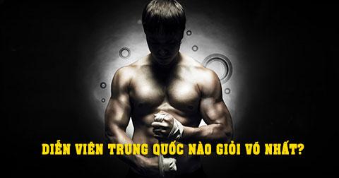 Top 10 ngôi sao võ thuật lợi hại nhất Trung Quốc.