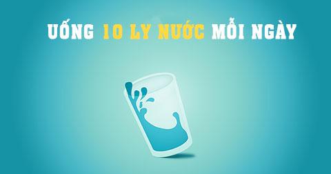 7 lý do tại sao bạn nên uống 10 ly nước mỗi ngày