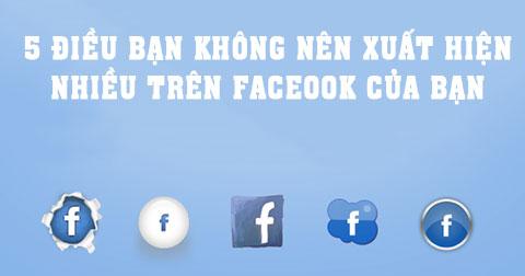 5 thứ không nên xuất hiện nhiều trên facebook của bạn