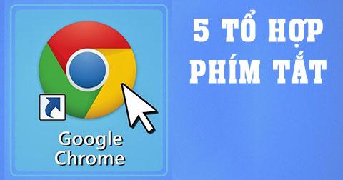 5 tổ hợp phím tắt trong Chrome bạn ít biết