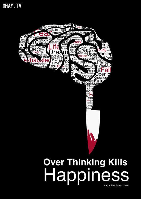 Suy nghĩ quá nhiều giết chết hạnh phúc!