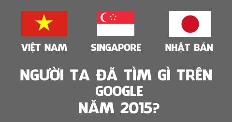 10 từ khóa được tìm kiếm nhiều nhất: Việt Nam - Singapore - Nhật Bản 2015