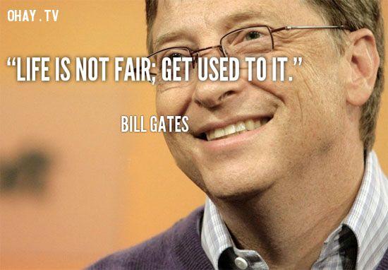 Cuộc sống vốn không công bằng, hãy tập quen dần với điều đó! - Bill Gates