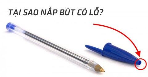 Tại sao trên nắp bút có lỗ? Câu trả lời sẽ khiến bạn vô cùng ngạc nhiên