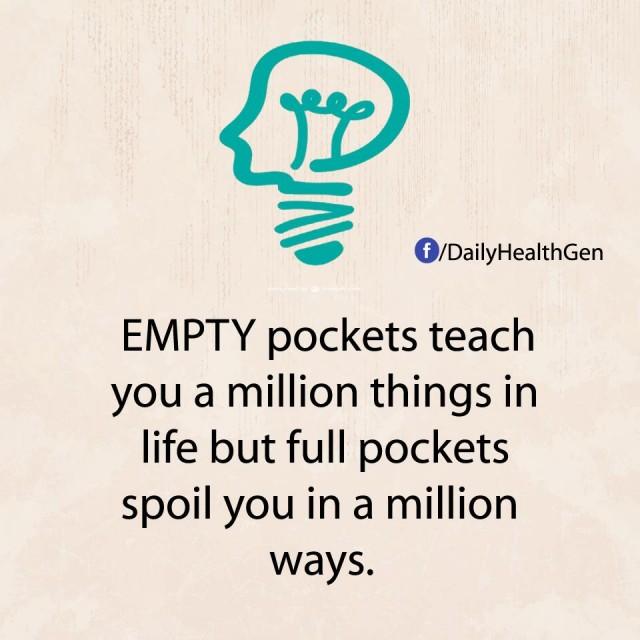 9. Nghèo và giàu: Những chiếc túi rỗng dạy bạn một triệu điều trong cuộc sống nhưng những chiếc túi đầy lại làm hỏng bạn trong một triệu cách.,nguyên tắc sống,sống tốt,sống tích cực,sống hạnh phúc