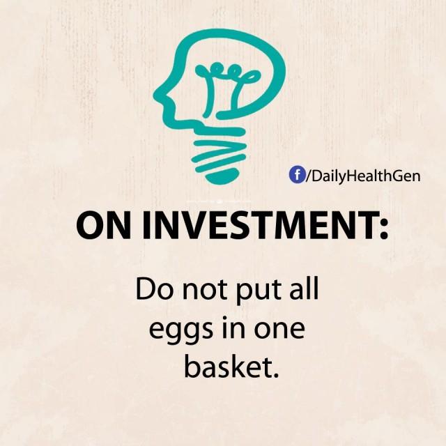 5. Về đầu tư: Không đặt tất cả trứng vào một giỏ.,nguyên tắc sống,sống tốt,sống tích cực,sống hạnh phúc
