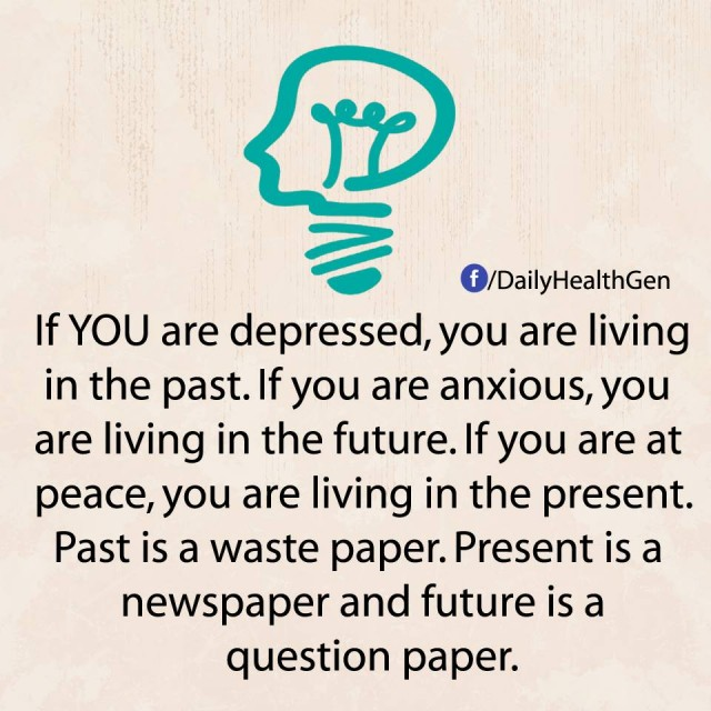 7. Hãy sống cho hiện tại: Nếu bạn đang chán nản bạn, đang sống trong quá khứ. Nếu bạn đang lo lắng, bạn đang sống trong tương lai. Nếu bạn đang bình yên, bạn đang sống trong hiện tại.,nguyên tắc sống,sống tốt,sống tích cực,sống hạnh phúc