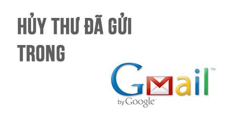 Cách hủy email vừa gửi trong Gmail