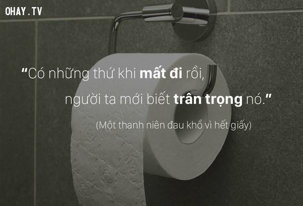 1. Khi bạn đang trong toilet và... hết giấy?,chân lý,bài học,cuộc sống,suy ngẫm,câu nói hay