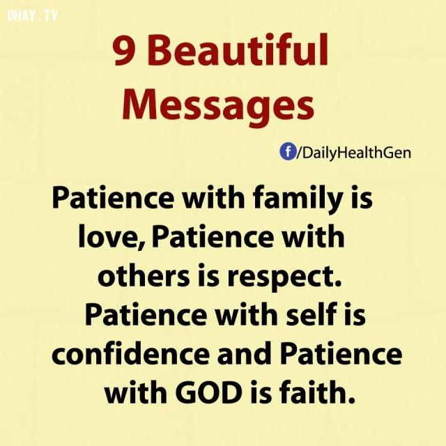 3. Nhẫn nại với gia đình là yêu thương, nhẫn nại với người khác là tôn trọng. Nhẫn nại với chính mình là tự tin và nhẫn nại với Thượng đế chính là đức tin.,thông điệp cuộc sống,bài học cuộc sống,nguyên tắc sống,sống tốt,sống hạnh phúc