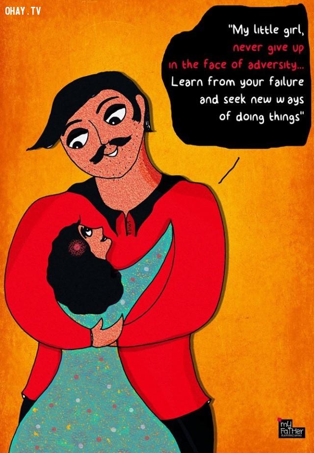 3. Con gái nhỏ bé của bố, đừng bao giờ gục ngã trước nghịch cảnh. Học hỏi từ những thất bại và tìm những phương pháp mới để hoàn thành.,bố dạy con gái,bài học từ bố