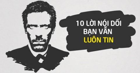 10 lời nói dối mà bạn vẫn luôn tin là đúng