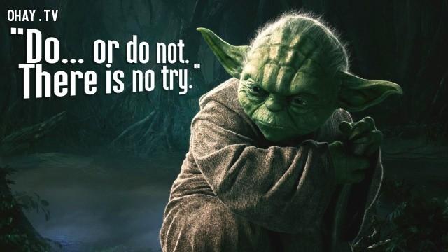 1. Làm, hoặc không làm. Đừng chỉ thử cho biết,star wars,châm ngôn sống,câu nói hay trong phim,master yoda,câu nói hay