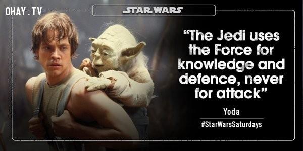 4. Jedi sử dụng sức mạnh để hiểu biết và tự vệ, không phải để tấn công.,star wars,châm ngôn sống,câu nói hay trong phim,master yoda,câu nói hay