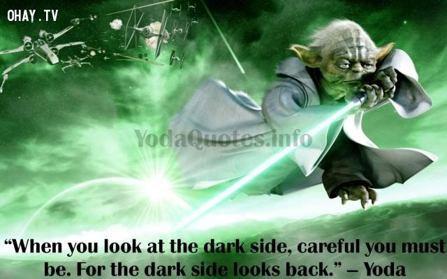 6. Khi bạn nhìn vào bóng tối, hãy cẩn thận. Bởi vì nó cũng đang nhìn bạn.,star wars,châm ngôn sống,câu nói hay trong phim,master yoda,câu nói hay