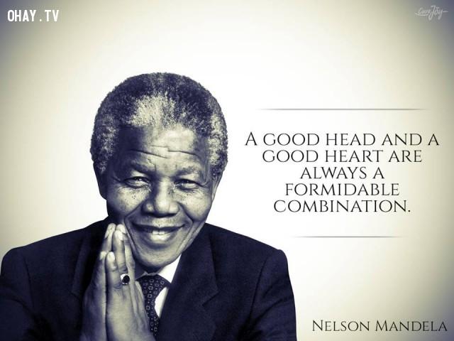 4. Một cái đầu giỏi và một trái tim tốt đẹp luôn là sự kết hợp đáng gờm.,câu nói truyền cảm hứng,câu nói hay,trích dẫn truyền cảm hứng,Cựu Tổng thống Nelson Mandela