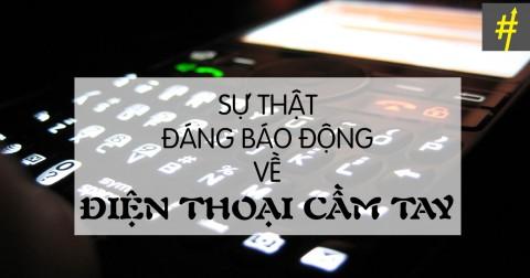 13 sự thật đáng báo động về điện thoại cầm tay