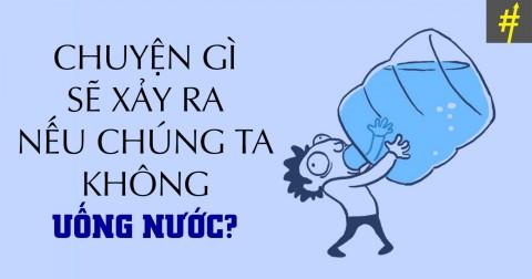 Chuyện gì sẽ xảy ra nếu chúng ta không uống nước?