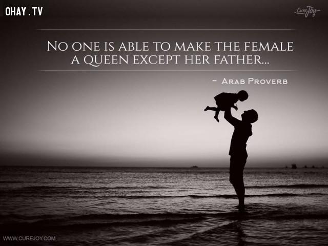 10. Không ai có thể khiến người phụ nữ trở thành một nữ hoàng ngoại trừ người cha.,cha yêu con,trích dẫn hay,câu nói hay,cha và con gái,tình cha con