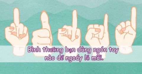 Bình thường bạn dùng ngón tay nào để ngoáy mũi?