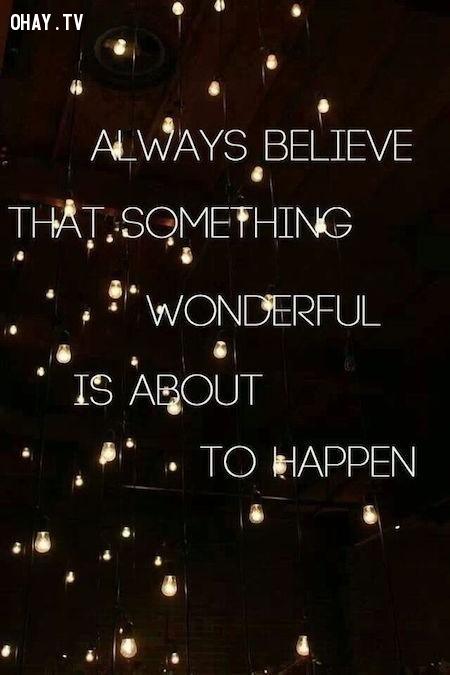 Hãy luôn tin rằng điều kỳ diệu sẽ đến với bạn ,câu nói hay,câu nói truyền cảm hứng