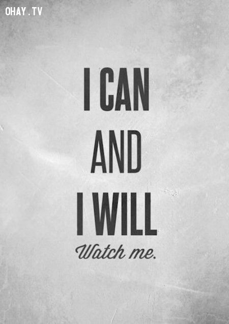 Tôi có khả năng và tôi sẽ làm được. Hãy đợi đấy!,câu nói hay,câu nói truyền cảm hứng