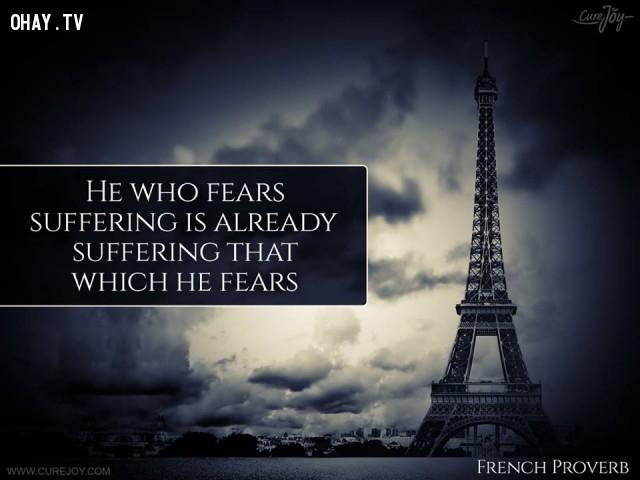 7. Ai sợ đau khổ thực sự đã chịu đựng đau khổ mà họ lo sợ.,ngạn ngữ Pháp,ngạn ngữ hay,trích dẫn hay,Pháp,suy ngẫm,bài học cuộc sống