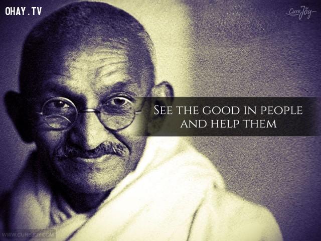 6. Nhìn thấy mặt tốt của mọi người và giúp đỡ họ.,trích dẫn hay,trích dẫn truyền cảm hứng,Mahatma Gandhi,câu nói hay,sống ý nghĩa,sống tích cực,suy ngẫm