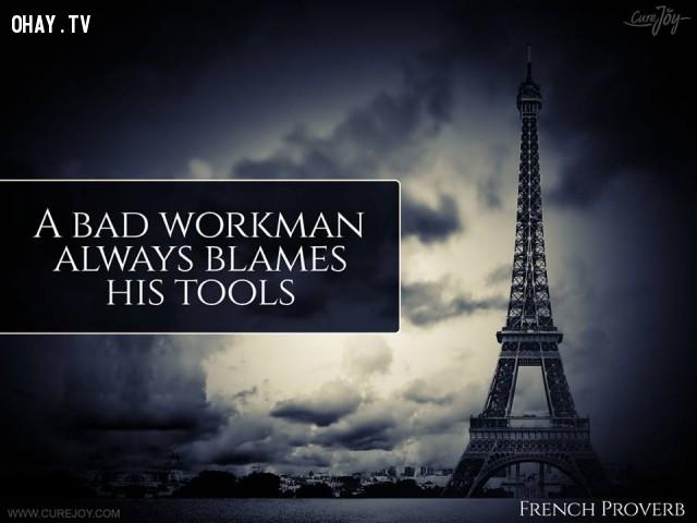 4. Một người thợ tệ luôn đổ lỗi cho công cụ của mình.,ngạn ngữ Pháp,ngạn ngữ hay,trích dẫn hay,Pháp,suy ngẫm,bài học cuộc sống