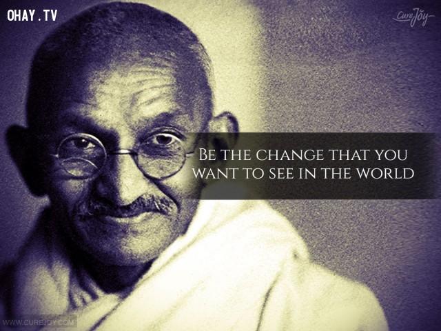 1. Hãy là sự thay đổi mà bạn muốn nhìn thấy trên thế giới.,trích dẫn hay,trích dẫn truyền cảm hứng,Mahatma Gandhi,câu nói hay,sống ý nghĩa,sống tích cực,suy ngẫm