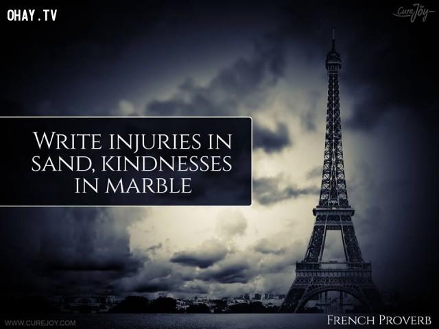 1. Ghi tổn hại xuống cát, khắc tử tế lên cẩm thạch.,ngạn ngữ Pháp,ngạn ngữ hay,trích dẫn hay,Pháp,suy ngẫm,bài học cuộc sống