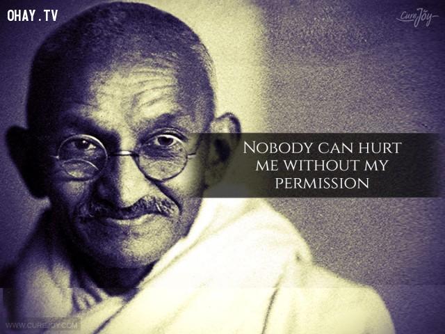 4. Không ai có thể làm tổn thương tôi, trừ phi tôi cho phép.,trích dẫn hay,trích dẫn truyền cảm hứng,Mahatma Gandhi,câu nói hay,sống ý nghĩa,sống tích cực,suy ngẫm