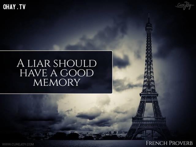 5. Một kẻ nói dối nên có một trí nhớ tốt.,ngạn ngữ Pháp,ngạn ngữ hay,trích dẫn hay,Pháp,suy ngẫm,bài học cuộc sống