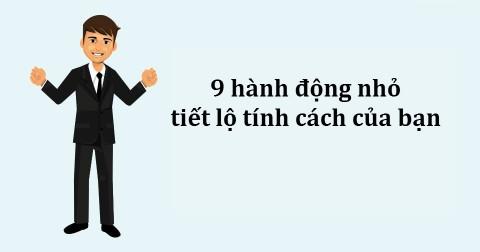 9 hành động nhỏ tiết lộ tính cách của bạn