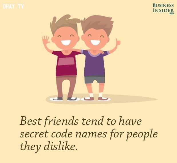 6. Những người bạn thân có xu hướng sử dụng bí danh với những người họ không thích.,sự thật kỳ lạ,sự thật thú vị,những điều thú vị trong cuộc sống