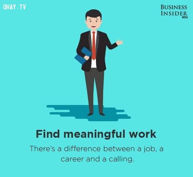 3. Tìm kiếm công việc ý nghĩa,bí quyết sống hạnh phúc,hạnh phúc,sống hạnh phúc mỗi ngày,sống hạnh phúc,hạnh phúc dài lâu
