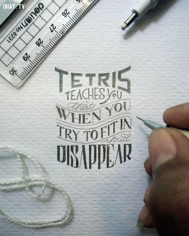 1. Tetris* dạy bạn rằng khi bạn cố gắng để phù hợp, bạn sẽ biến mất.,trích dẫn hay,trích dẫn hài,Dexa Muamar,chữ viết nhỏ xíu,tác phẩm nghệ thuật bé xíu,bài học cuộc sống,suy ngẫm