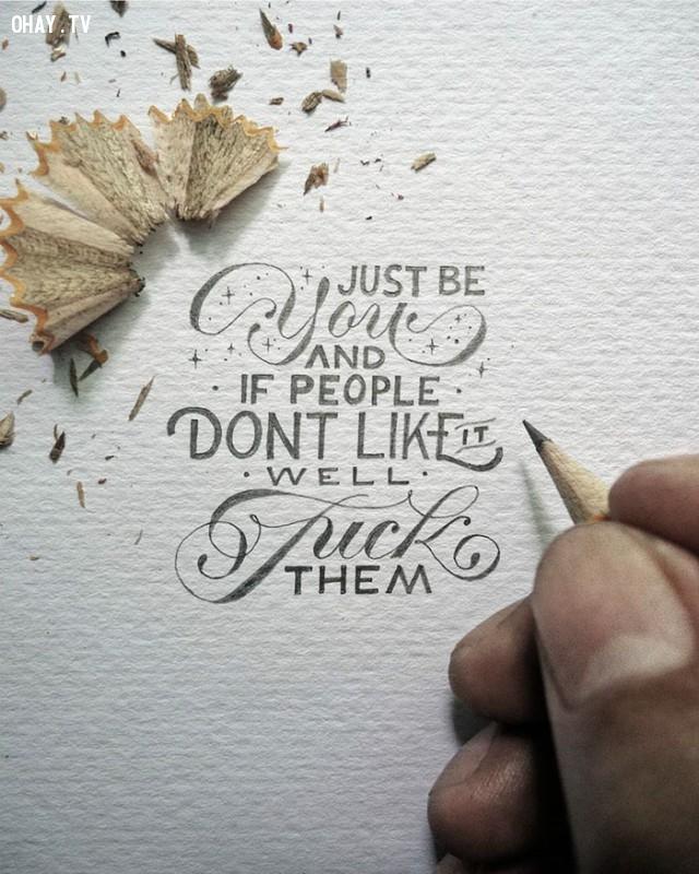 4. Hãy là chính bạn và nếu mọi người không thích điều đó, tốt thôi, hãy mặc xác họ.,trích dẫn hay,trích dẫn hài,Dexa Muamar,chữ viết nhỏ xíu,tác phẩm nghệ thuật bé xíu,bài học cuộc sống,suy ngẫm