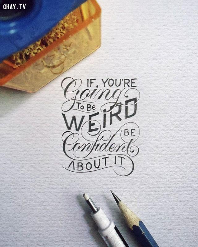 3. Nếu bạn đang khác lạ, hãy tự tin về điều đó.,trích dẫn hay,trích dẫn hài,Dexa Muamar,chữ viết nhỏ xíu,tác phẩm nghệ thuật bé xíu,bài học cuộc sống,suy ngẫm