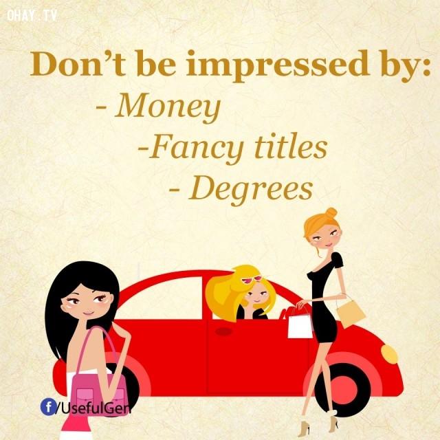 4. Đừng bị ấn tượng bởi tiền bạc, danh hiệu hão huyền và cấp bậc.,mẹo hay,mẹo vặt,mẹo giúp bạn thành công,bí quyết giúp bạn thành công,cách giúp bạn thành công,thành công