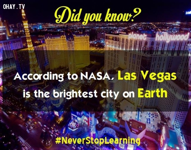 3. Theo Nasa, Las Vegas là thành phố sáng nhất trên trái đất.,sự thật thú vị,những điều thú vị trong cuộc sống,sự thật đáng kinh ngạc,khám phá,có thể bạn chưa biết