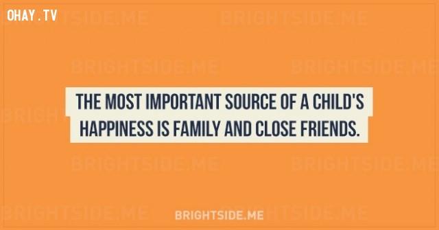 10. Nguồn hạnh phúc quan trọng nhất của một đứa trẻ chính là gia đình và bạn bè thân thiết.,sự thật thú vị,những điều thú vị trong cuộc sống,tâm lý học,khám phá,khám phá bản thân