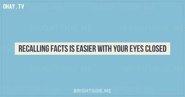 2. Hồi tưởng lại những sự kiện dễ dàng hơn khi bạn nhắm mắt.,sự thật thú vị,những điều thú vị trong cuộc sống,tâm lý học,khám phá,khám phá bản thân