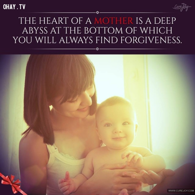 8. Trái tim của mẹ sâu khôn cùng mà ở đáy tim bạn sẽ luôn tìm được sự tha thứ.,trích dẫn hay về mẹ,mẹ yêu con,con yêu mẹ,sự hy sinh của mẹ,tình thương của mẹ,suy ngẫm,làm mẹ